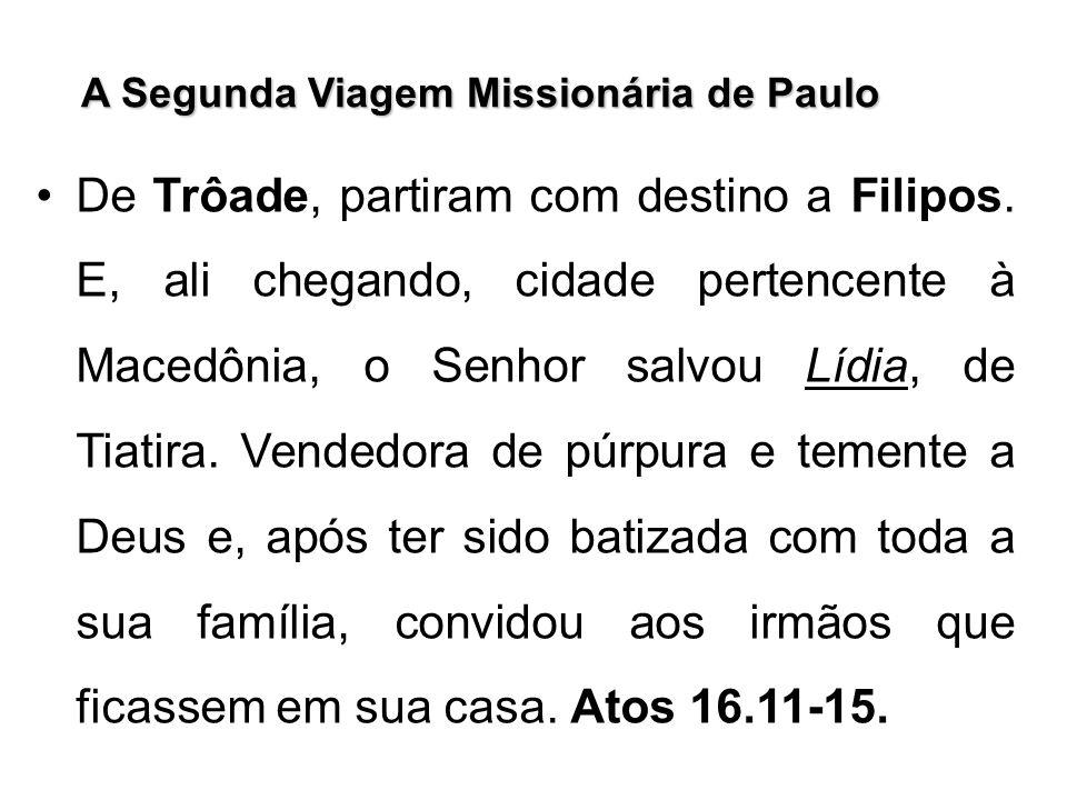 A Segunda Viagem Missionária de Paulo De Trôade, partiram com destino a Filipos. E, ali chegando, cidade pertencente à Macedônia, o Senhor salvou Lídi