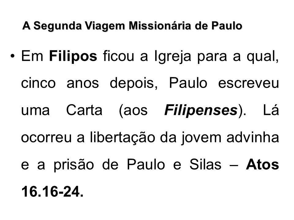 A Segunda Viagem Missionária de Paulo Em Filipos ficou a Igreja para a qual, cinco anos depois, Paulo escreveu uma Carta (aos Filipenses). Lá ocorreu