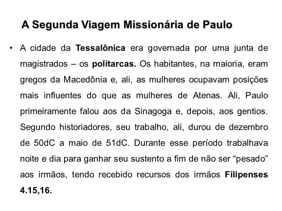 A Segunda Viagem Missionária de Paulo A cidade da Tessalônica era governada por uma junta de magistrados – os politarcas. Os habitantes, na maioria, e