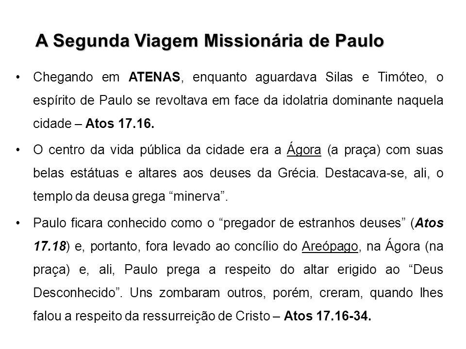 A Segunda Viagem Missionária de Paulo Chegando em ATENAS, enquanto aguardava Silas e Timóteo, o espírito de Paulo se revoltava em face da idolatria do