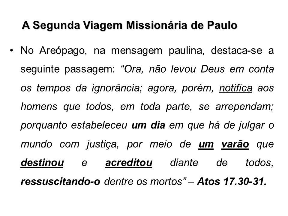 A Segunda Viagem Missionária de Paulo No Areópago, na mensagem paulina, destaca-se a seguinte passagem: Ora, não levou Deus em conta os tempos da igno