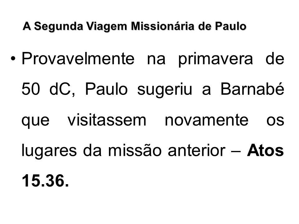 Provavelmente na primavera de 50 dC, Paulo sugeriu a Barnabé que visitassem novamente os lugares da missão anterior – Atos 15.36.