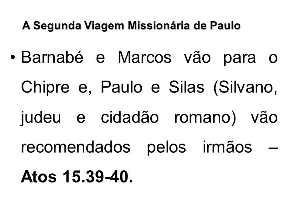 A Segunda Viagem Missionária de Paulo Barnabé e Marcos vão para o Chipre e, Paulo e Silas (Silvano, judeu e cidadão romano) vão recomendados pelos irm