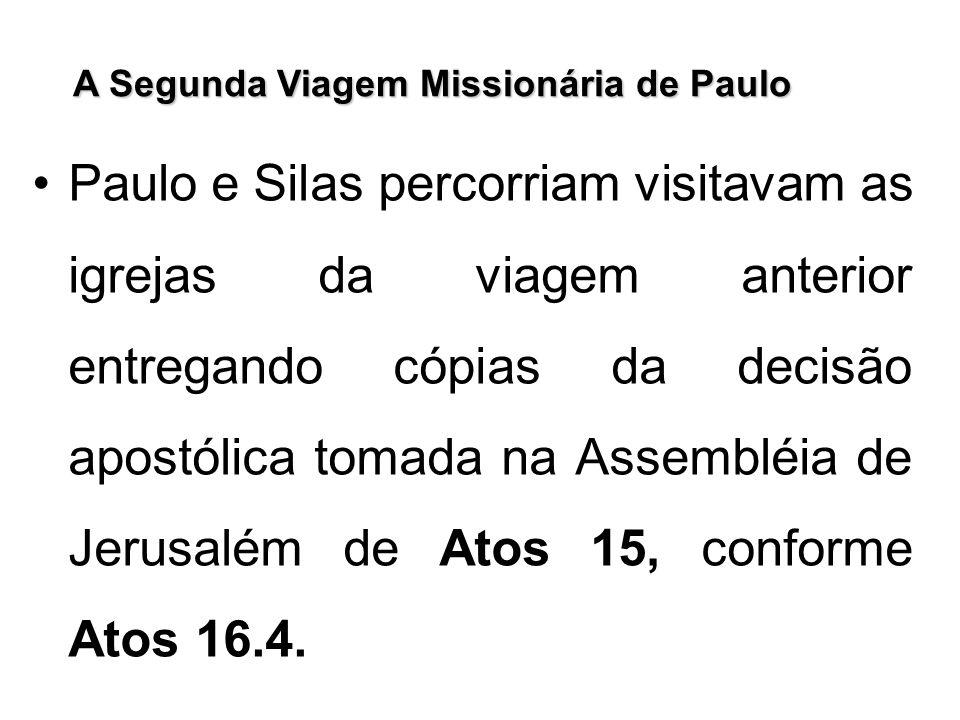 A Segunda Viagem Missionária de Paulo Paulo e Silas percorriam visitavam as igrejas da viagem anterior entregando cópias da decisão apostólica tomada
