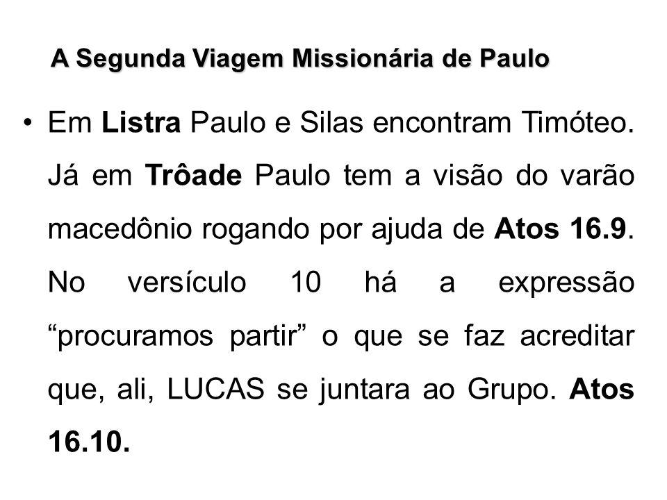 Em Listra Paulo e Silas encontram Timóteo. Já em Trôade Paulo tem a visão do varão macedônio rogando por ajuda de Atos 16.9. No versículo 10 há a expr