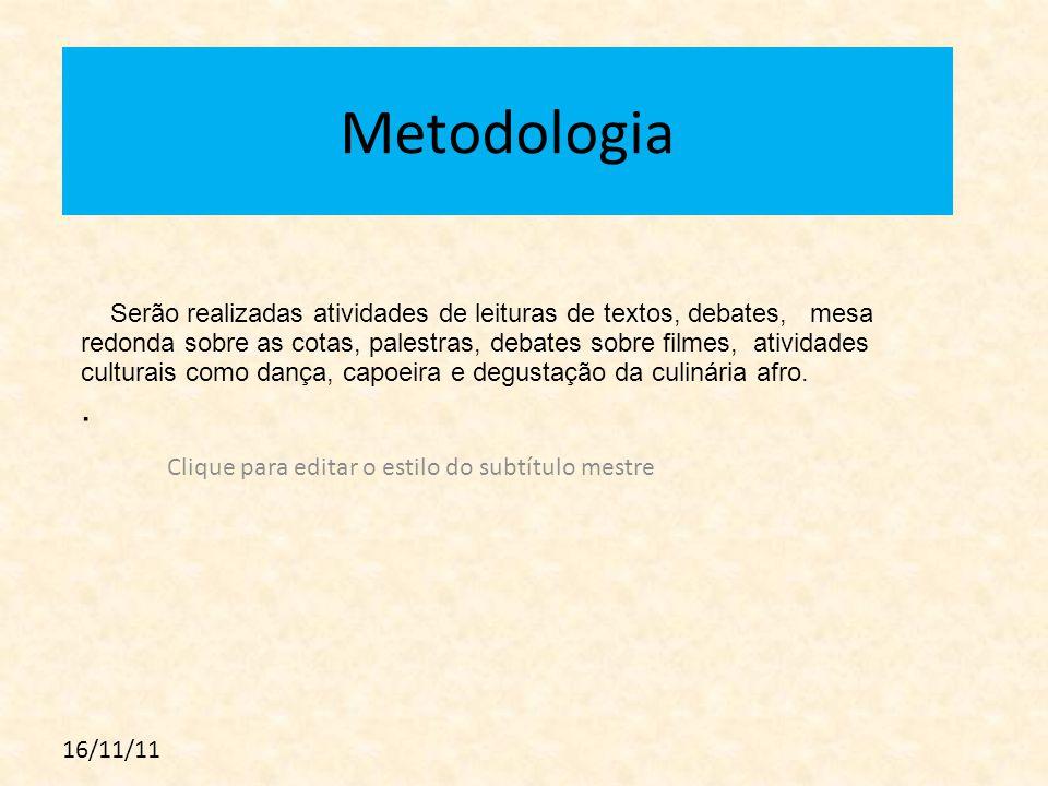 Clique para editar o estilo do subtítulo mestre 16/11/11 Metodologia Serão realizadas atividades de leituras de textos, debates, mesa redonda sobre as