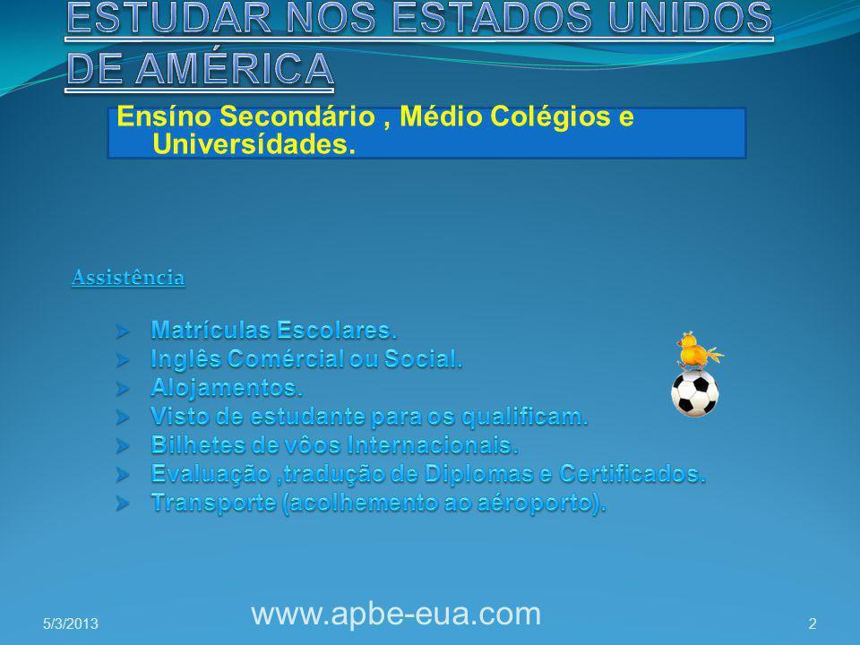 5/3/2013 www.apbe-eua.com 2 Ensíno Secondário, Médio Colégios e Universídades.