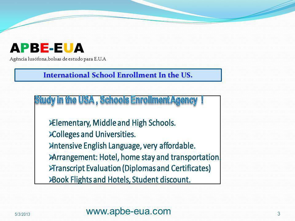 APBE-EUA Agência lusófona,bolsas de estudo para E.U.A 5/3/2013 www.apbe-eua.com 3 International School Enrollment In the US.