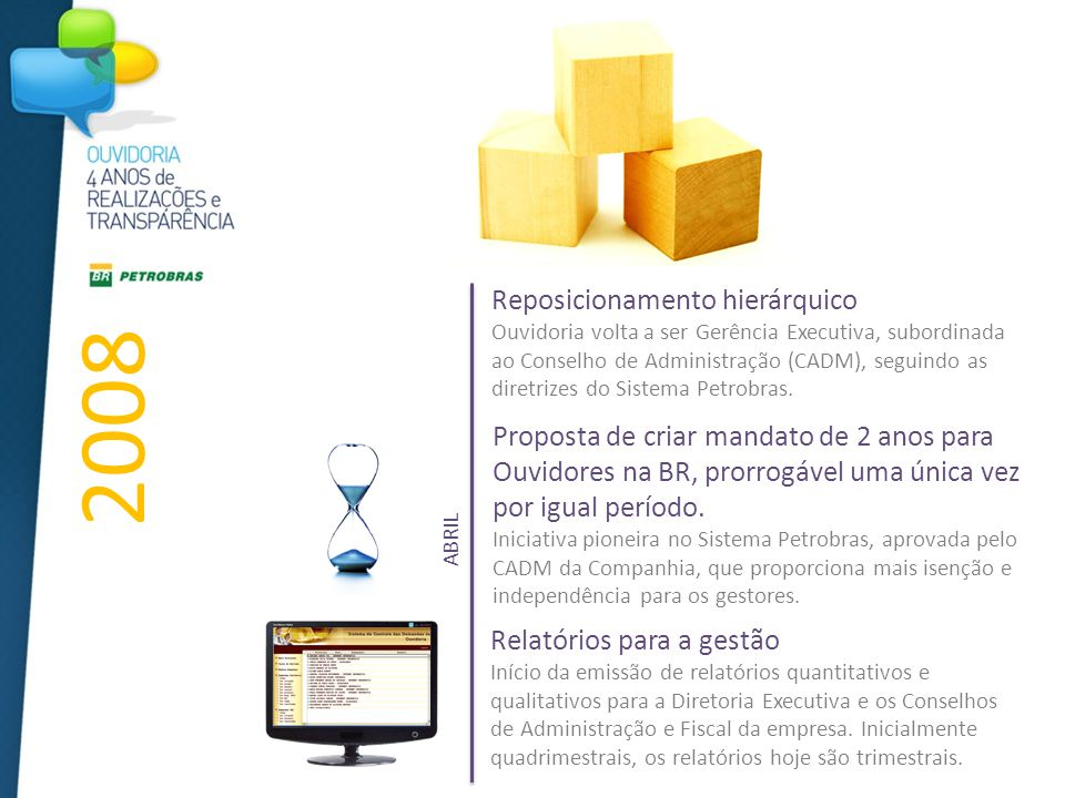 Reposicionamento hierárquico Ouvidoria volta a ser Gerência Executiva, subordinada ao Conselho de Administração (CADM), seguindo as diretrizes do Sistema Petrobras.