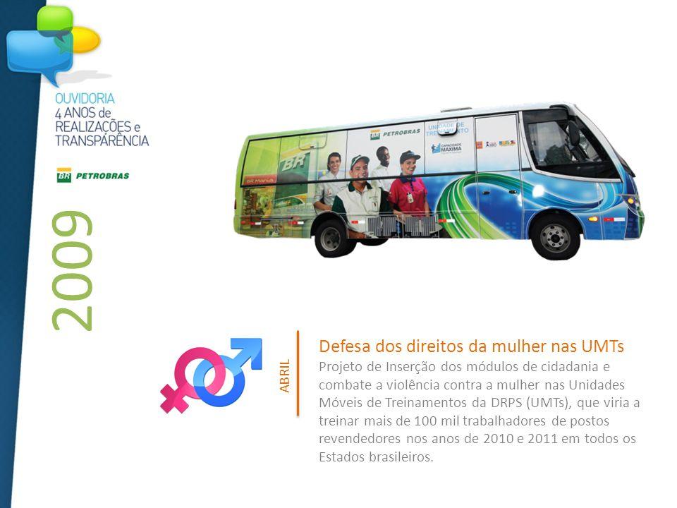 Defesa dos direitos da mulher nas UMTs Projeto de Inserção dos módulos de cidadania e combate a violência contra a mulher nas Unidades Móveis de Treinamentos da DRPS (UMTs), que viria a treinar mais de 100 mil trabalhadores de postos revendedores nos anos de 2010 e 2011 em todos os Estados brasileiros.