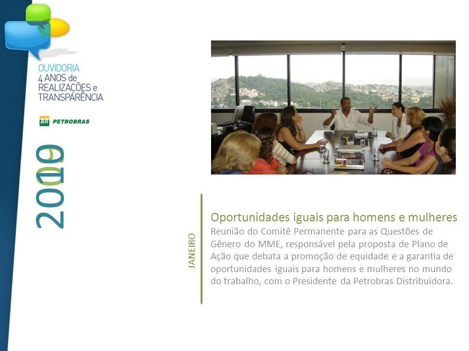 2009 2010 Oportunidades iguais para homens e mulheres Reunião do Comitê Permanente para as Questões de Gênero do MME, responsável pela proposta de Plano de Ação que debata a promoção de equidade e a garantia de oportunidades iguais para homens e mulheres no mundo do trabalho, com o Presidente da Petrobras Distribuidora.