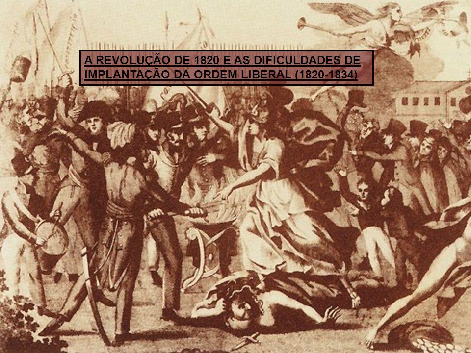 A REVOLUÇÃO DE 1820 E AS DIFICULDADES DE IMPLANTAÇÃO DA ORDEM LIBERAL (1820-1834)