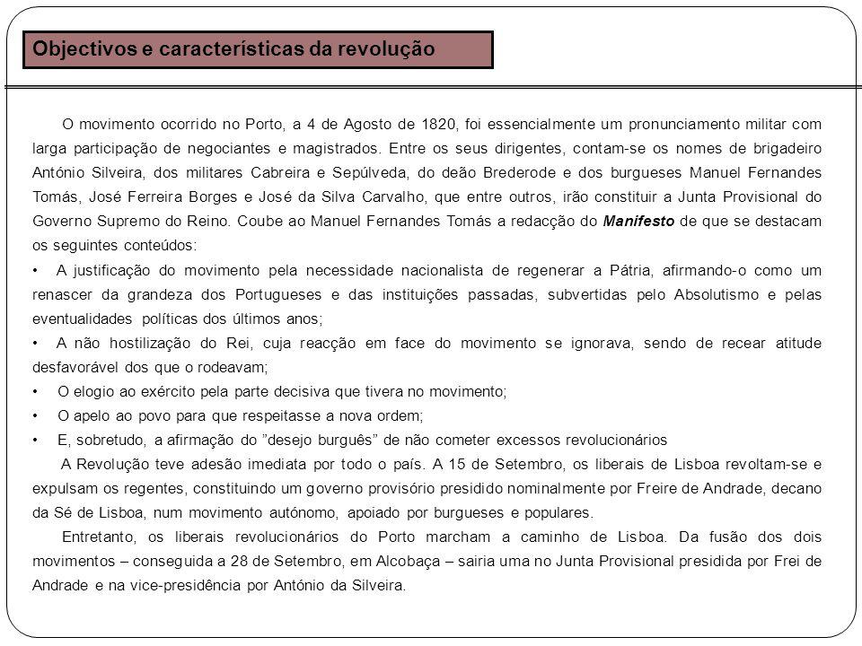 Objectivos e características da revolução O movimento ocorrido no Porto, a 4 de Agosto de 1820, foi essencialmente um pronunciamento militar com larga participação de negociantes e magistrados.