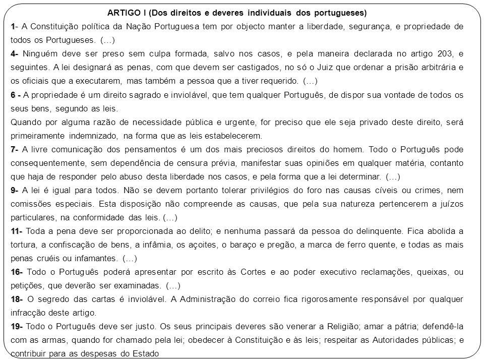 ARTIGO I (Dos direitos e deveres individuais dos portugueses) 1- 1- A Constituição política da Nação Portuguesa tem por objecto manter a liberdade, segurança, e propriedade de todos os Portugueses.