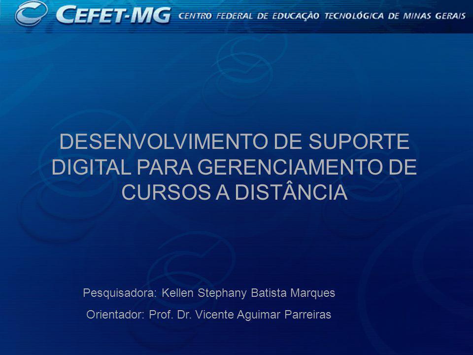 DESENVOLVIMENTO DE SUPORTE DIGITAL PARA GERENCIAMENTO DE CURSOS A DISTÂNCIA Pesquisadora: Kellen Stephany Batista Marques Orientador: Prof.