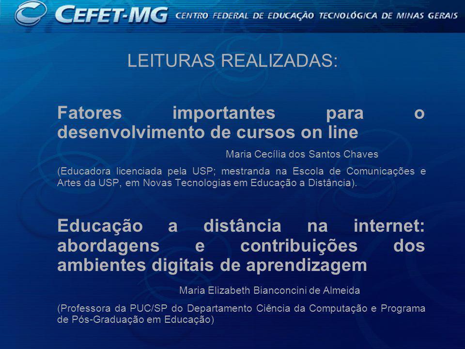 LEITURAS REALIZADAS: Fatores importantes para o desenvolvimento de cursos on line Maria Cecília dos Santos Chaves (Educadora licenciada pela USP; mestranda na Escola de Comunicações e Artes da USP, em Novas Tecnologias em Educação a Distância).