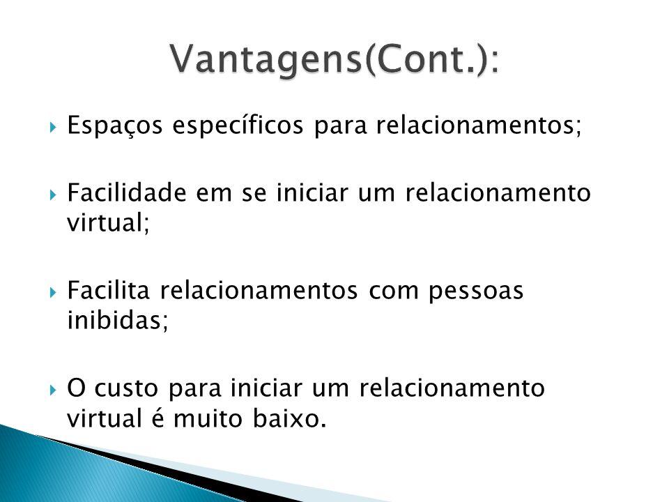 Espaços específicos para relacionamentos; Facilidade em se iniciar um relacionamento virtual; Facilita relacionamentos com pessoas inibidas; O custo p