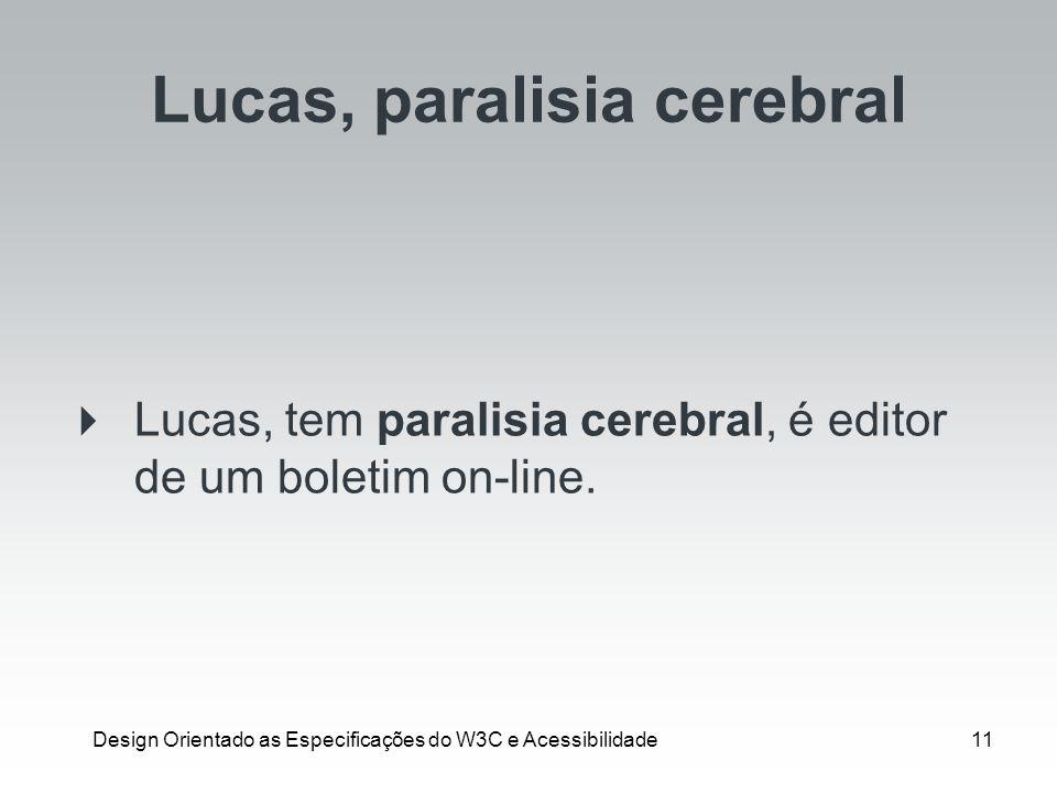 Design Orientado as Especificações do W3C e Acessibilidade11 Lucas, paralisia cerebral Lucas, tem paralisia cerebral, é editor de um boletim on-line.