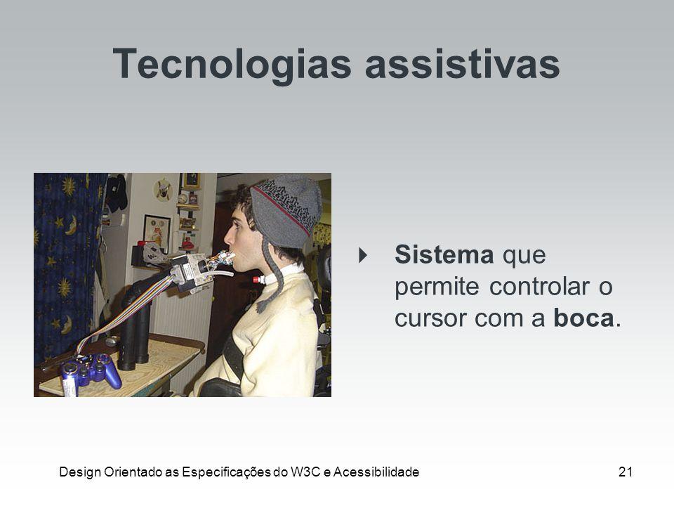 Design Orientado as Especificações do W3C e Acessibilidade21 Tecnologias assistivas Sistema que permite controlar o cursor com a boca.