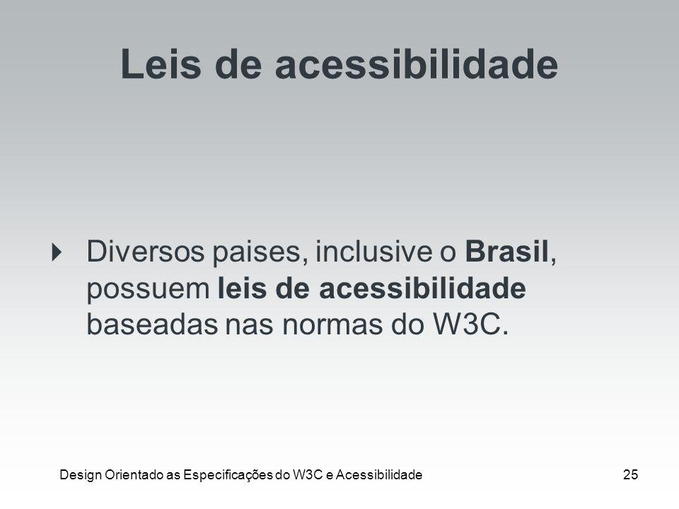 Design Orientado as Especificações do W3C e Acessibilidade25 Leis de acessibilidade Diversos paises, inclusive o Brasil, possuem leis de acessibilidad