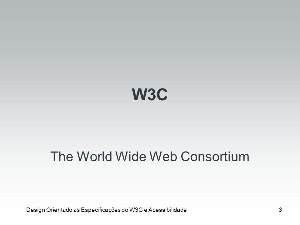 Design Orientado as Especificações do W3C e Acessibilidade14 Tecnologias assistivas Recursos e serviços que facilitam a vida de pessoas portadoras de necessidades especiais.