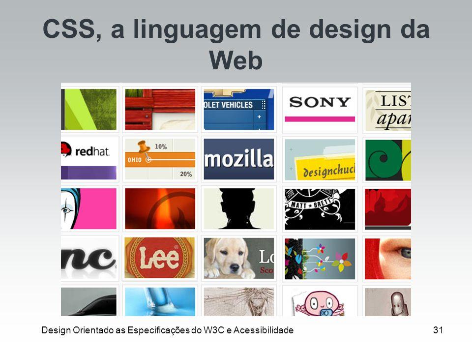 Design Orientado as Especificações do W3C e Acessibilidade31 CSS, a linguagem de design da Web
