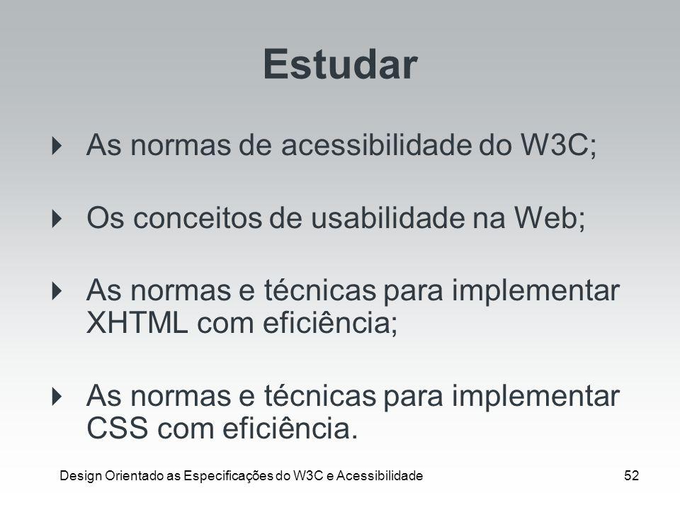 Design Orientado as Especificações do W3C e Acessibilidade52 Estudar As normas de acessibilidade do W3C; Os conceitos de usabilidade na Web; As normas