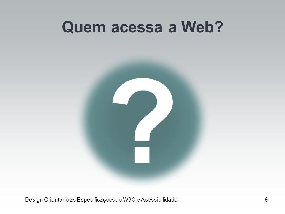 Design Orientado as Especificações do W3C e Acessibilidade10 Cristina, surda e cega Cristina, surda e cega, conheceu o marido em uma sala de bate-papo.