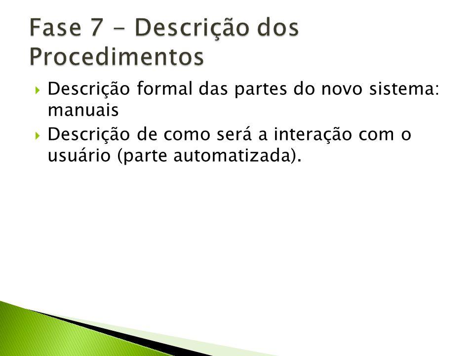 Descrição formal das partes do novo sistema: manuais Descrição de como será a interação com o usuário (parte automatizada).