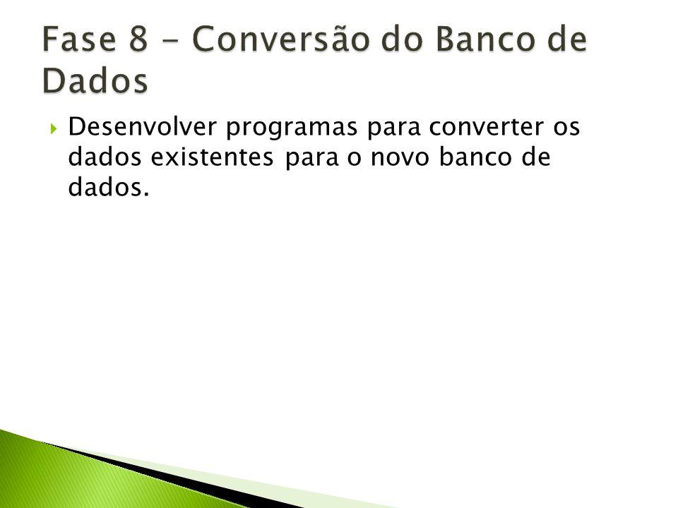 Desenvolver programas para converter os dados existentes para o novo banco de dados.