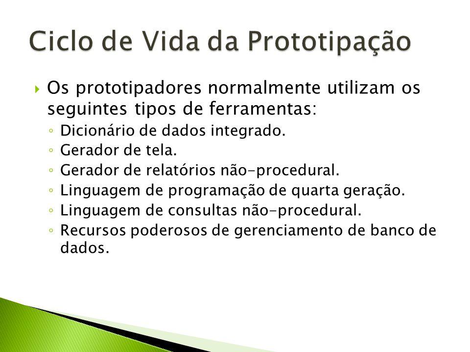 Os prototipadores normalmente utilizam os seguintes tipos de ferramentas: Dicionário de dados integrado. Gerador de tela. Gerador de relatórios não-pr
