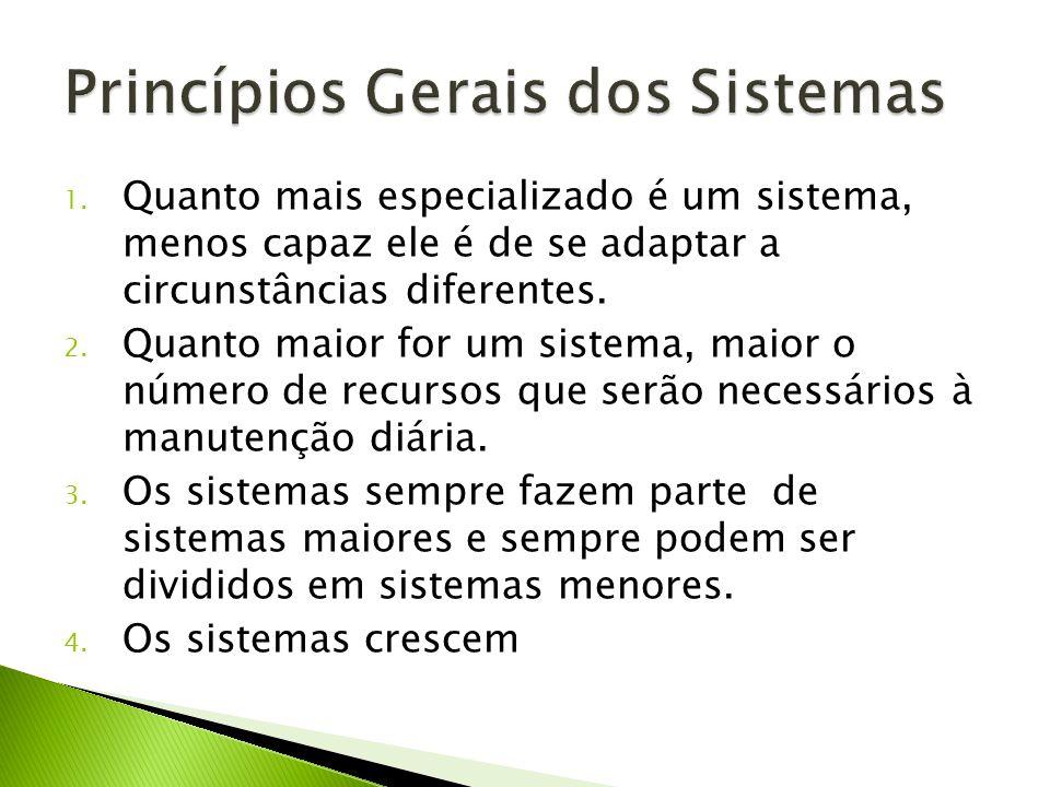 1. Quanto mais especializado é um sistema, menos capaz ele é de se adaptar a circunstâncias diferentes. 2. Quanto maior for um sistema, maior o número