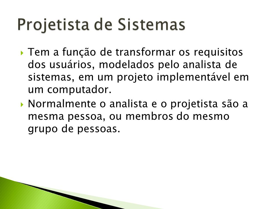 Tem a função de transformar os requisitos dos usuários, modelados pelo analista de sistemas, em um projeto implementável em um computador. Normalmente