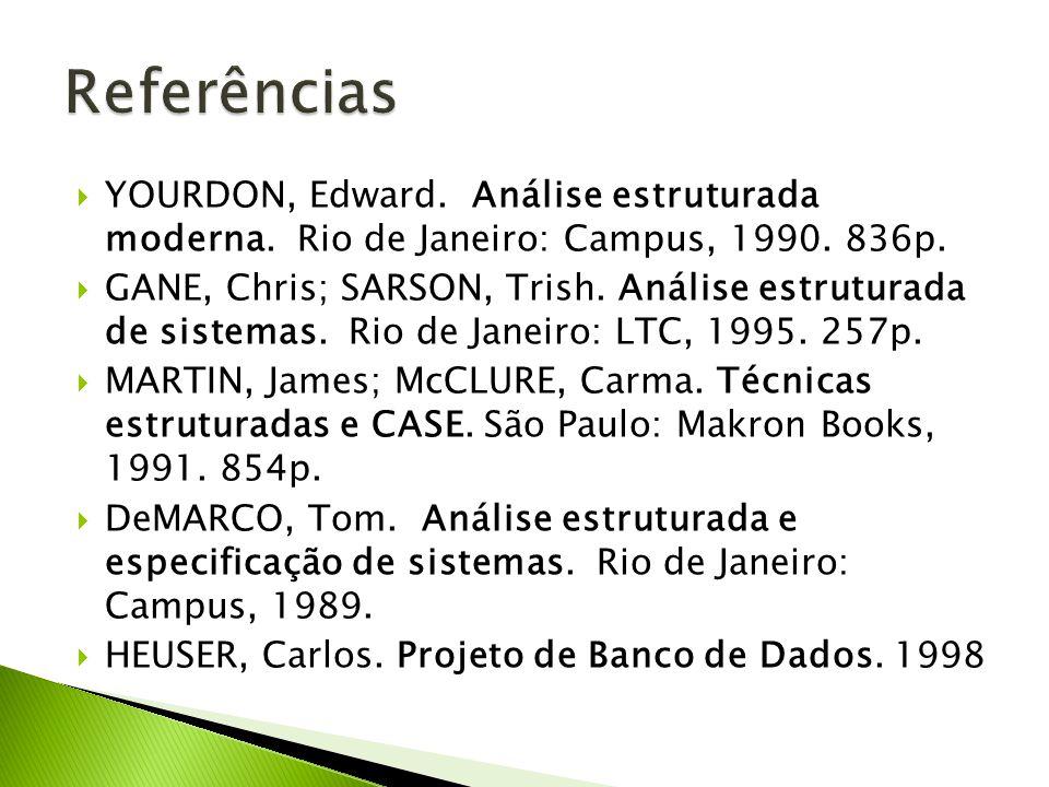 YOURDON, Edward. Análise estruturada moderna. Rio de Janeiro: Campus, 1990. 836p. GANE, Chris; SARSON, Trish. Análise estruturada de sistemas. Rio de
