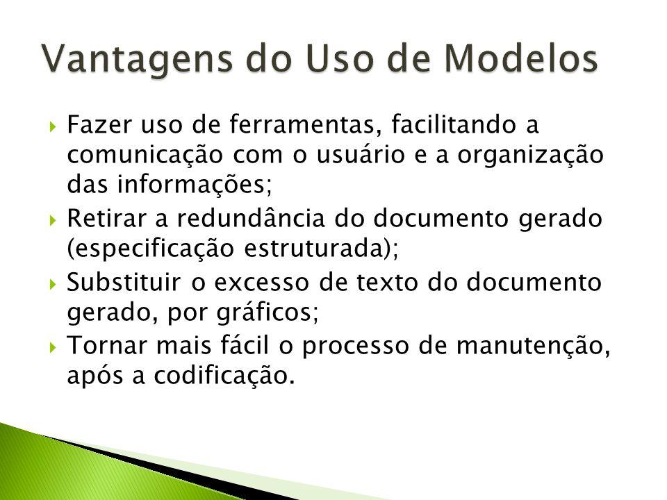 Fazer uso de ferramentas, facilitando a comunicação com o usuário e a organização das informações; Retirar a redundância do documento gerado (especifi