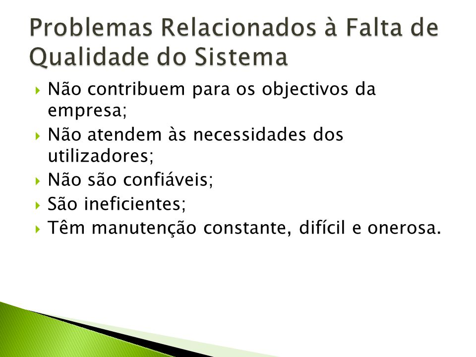 Não contribuem para os objectivos da empresa; Não atendem às necessidades dos utilizadores; Não são confiáveis; São ineficientes; Têm manutenção const