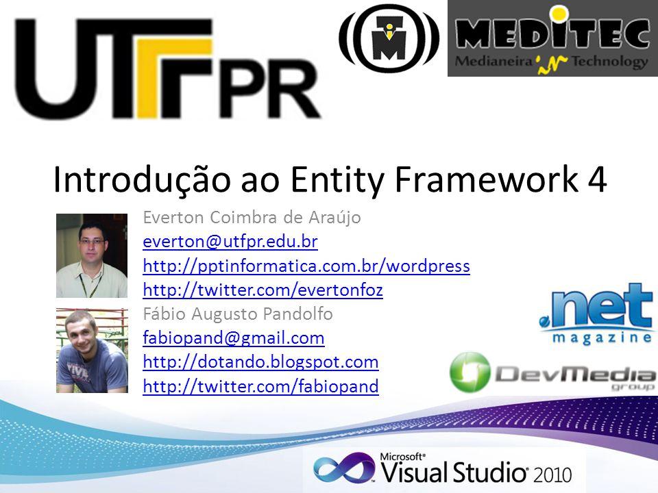 Introdução ao Entity Framework 4 Everton Coimbra de Araújo everton@utfpr.edu.br http://pptinformatica.com.br/wordpress http://twitter.com/evertonfoz F