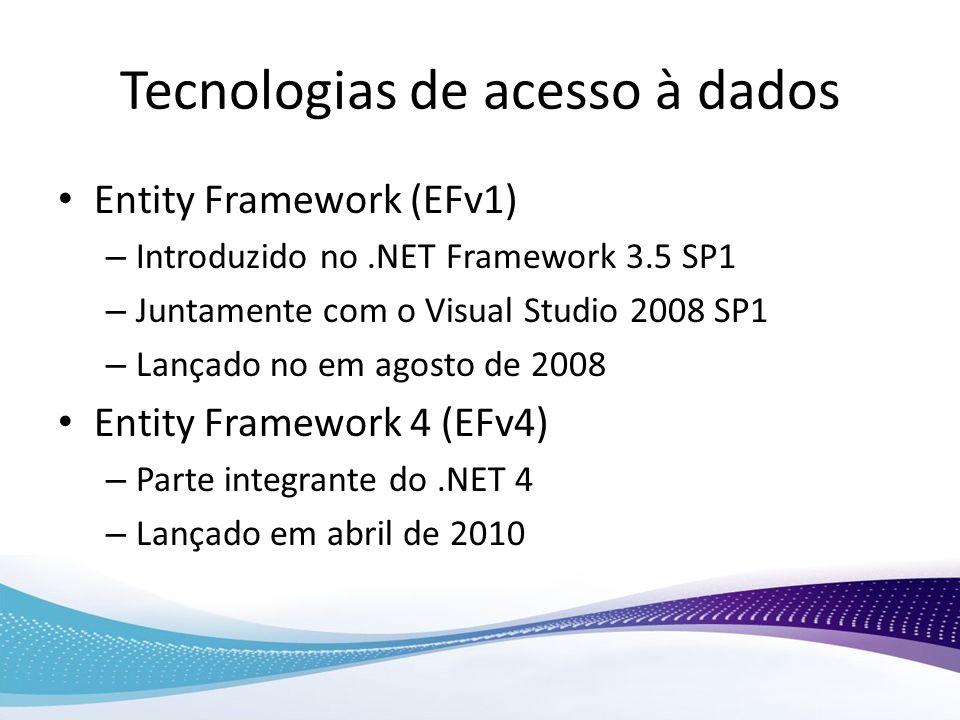 Tecnologias de acesso à dados Entity Framework (EFv1) – Introduzido no.NET Framework 3.5 SP1 – Juntamente com o Visual Studio 2008 SP1 – Lançado no em