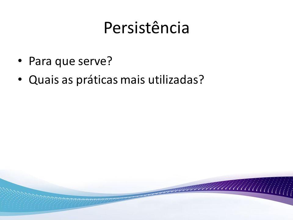 Persistência Para que serve? Quais as práticas mais utilizadas?