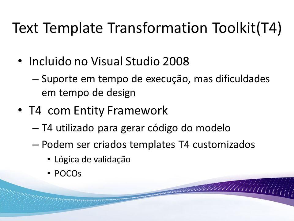 Text Template Transformation Toolkit(T4) Incluido no Visual Studio 2008 – Suporte em tempo de execução, mas dificuldades em tempo de design T4 com Ent