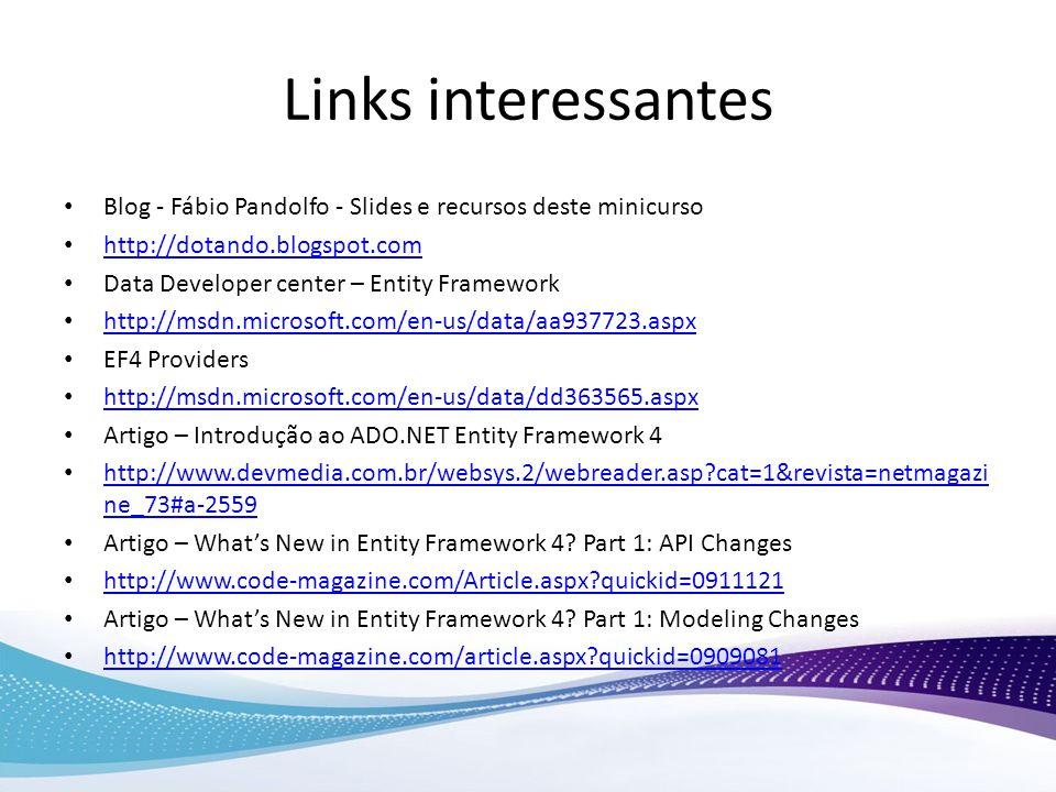 Links interessantes Blog - Fábio Pandolfo - Slides e recursos deste minicurso http://dotando.blogspot.com Data Developer center – Entity Framework htt