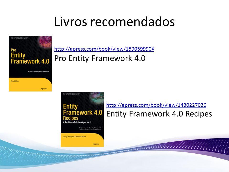 Livros recomendados http://apress.com/book/view/159059990X http://apress.com/book/view/1430227036 Pro Entity Framework 4.0 Entity Framework 4.0 Recipe
