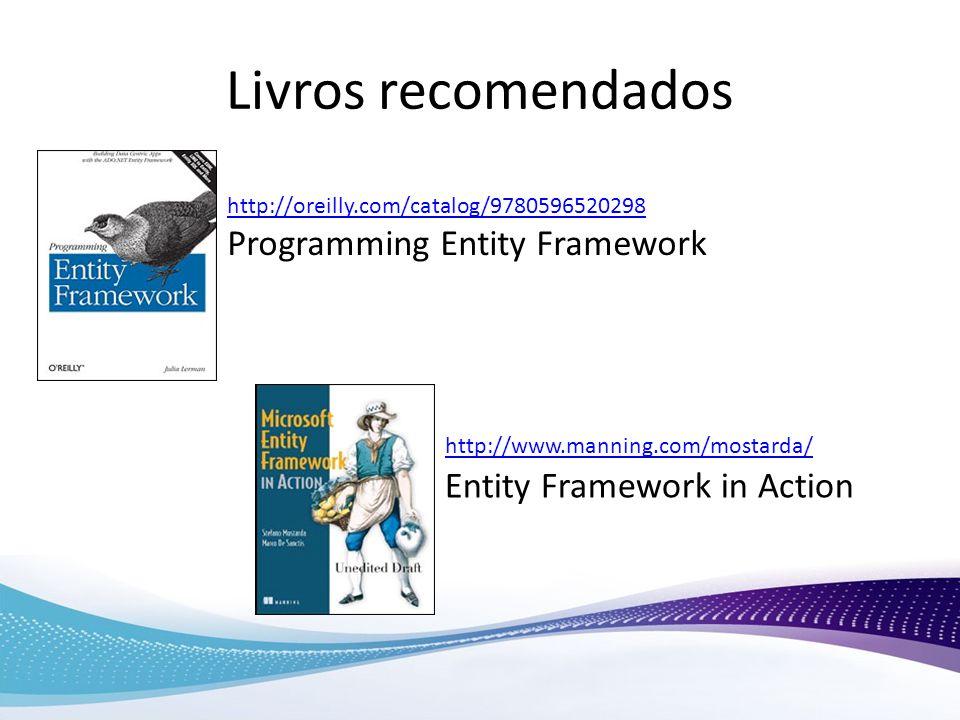 Livros recomendados http://www.manning.com/mostarda/ http://oreilly.com/catalog/9780596520298 Programming Entity Framework Entity Framework in Action