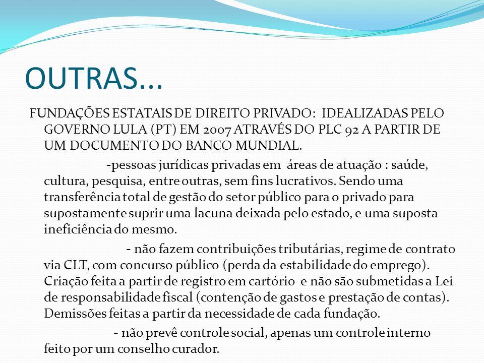 OUTRAS... FUNDAÇÕES ESTATAIS DE DIREITO PRIVADO: IDEALIZADAS PELO GOVERNO LULA (PT) EM 2007 ATRAVÉS DO PLC 92 A PARTIR DE UM DOCUMENTO DO BANCO MUNDIA