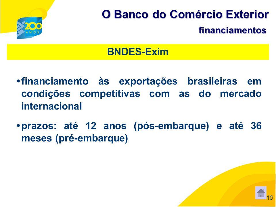 10 financiamento às exportações brasileiras em condições competitivas com as do mercado internacional prazos: até 12 anos (pós-embarque) e até 36 mese