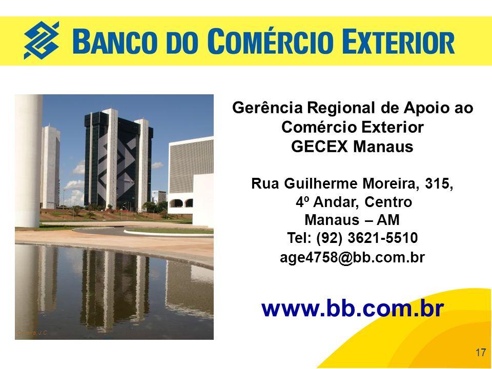 17 www.bb.com.br Oliveira, J.C. Gerência Regional de Apoio ao Comércio Exterior GECEX Manaus Rua Guilherme Moreira, 315, 4º Andar, Centro Manaus – AM
