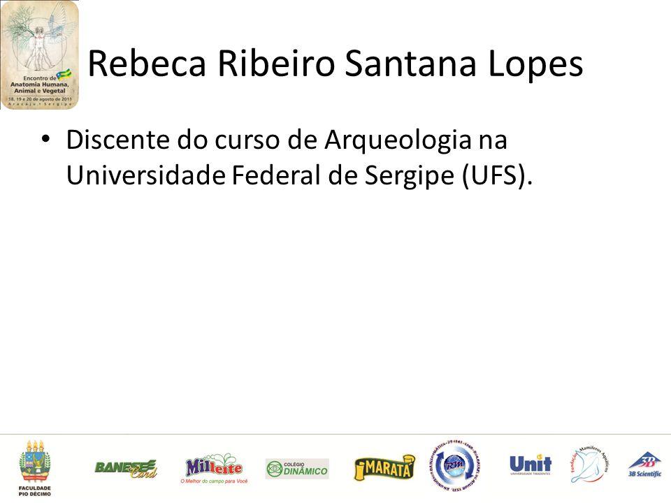 Rebeca Ribeiro Santana Lopes Discente do curso de Arqueologia na Universidade Federal de Sergipe (UFS).