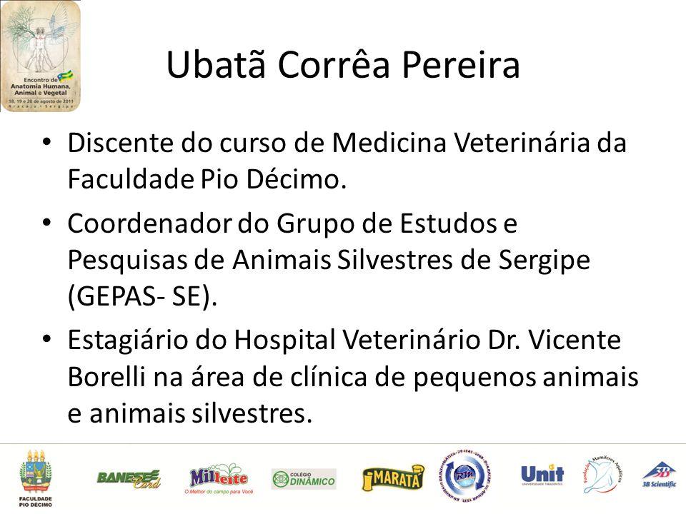 Ubatã Corrêa Pereira Discente do curso de Medicina Veterinária da Faculdade Pio Décimo.