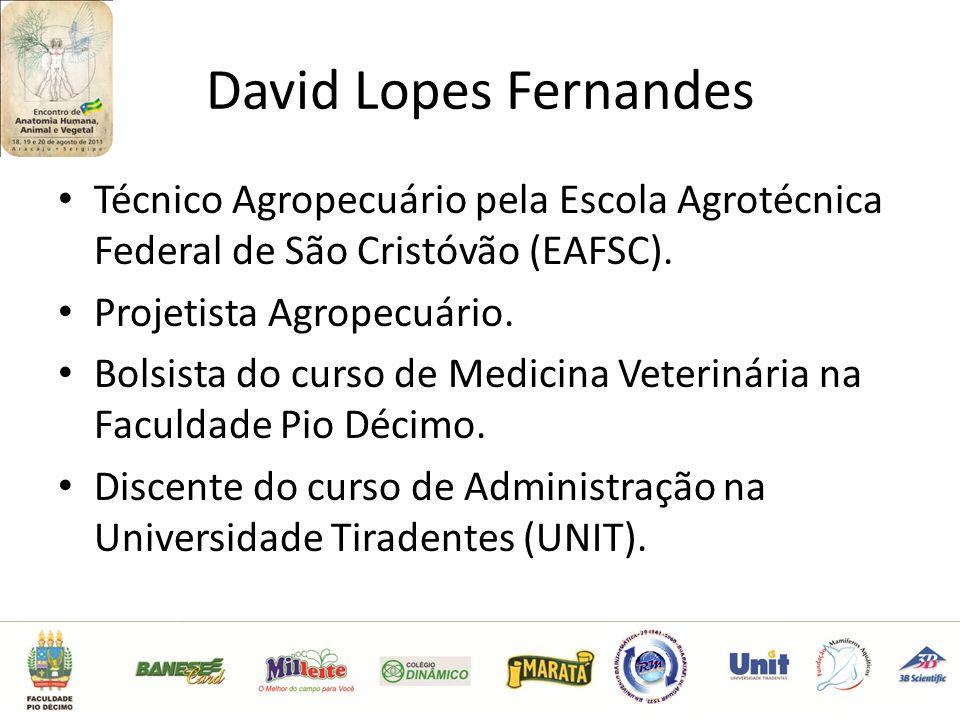 David Lopes Fernandes Técnico Agropecuário pela Escola Agrotécnica Federal de São Cristóvão (EAFSC).