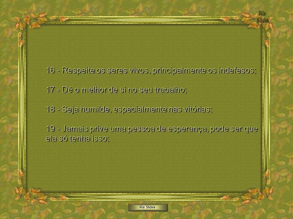 Ria Slides 11 - Aceite sempre uma mão estendida; 12 - Pague suas contas em dia; 13 - Não ore apenas para pedir coisas. Ore para agradecer e pedir sabe